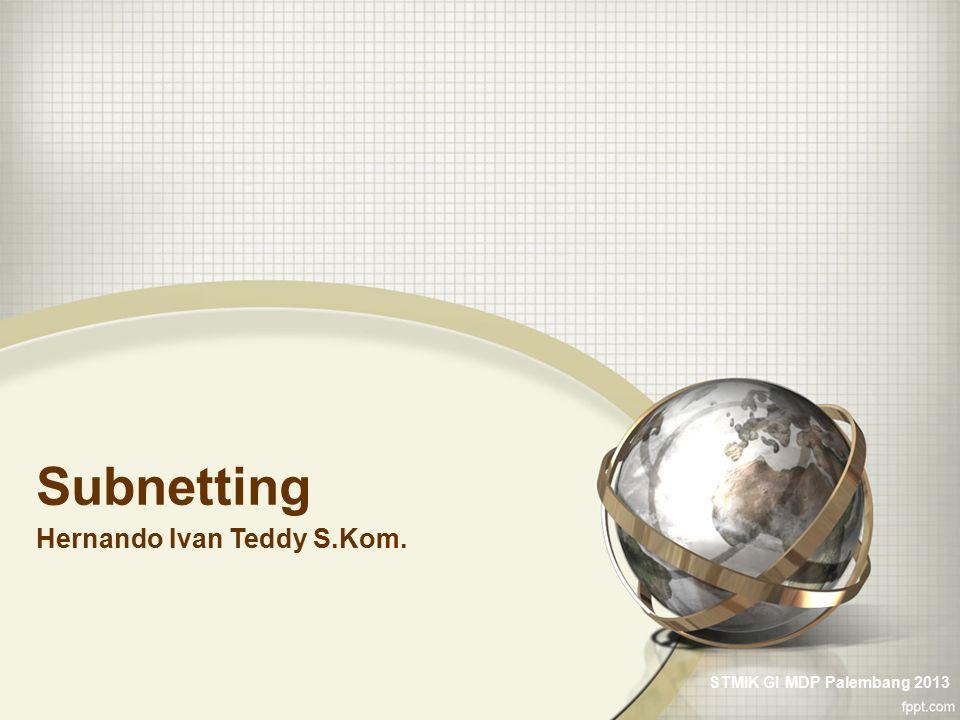 Subnetting Hernando Ivan Teddy S.Kom. STMIK GI MDP Palembang 2013