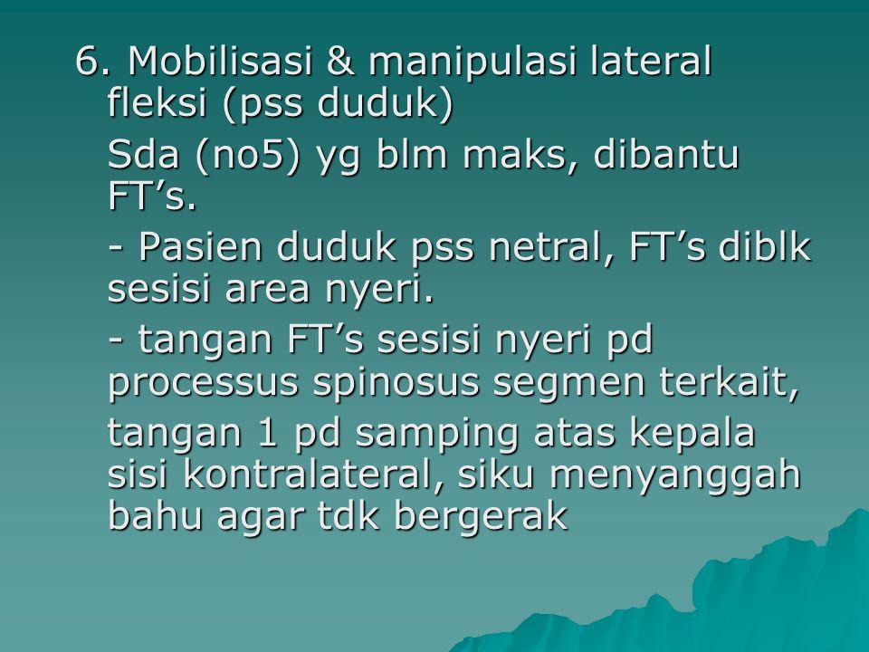 6. Mobilisasi & manipulasi lateral fleksi (pss duduk)
