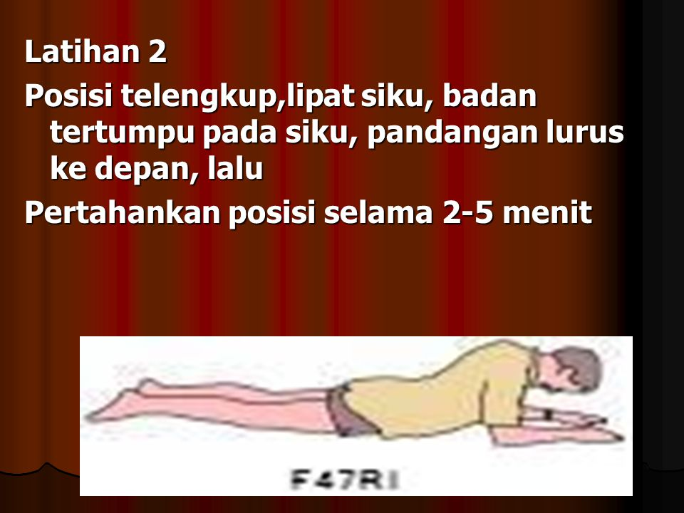 Latihan 2 Posisi telengkup,lipat siku, badan tertumpu pada siku, pandangan lurus ke depan, lalu.