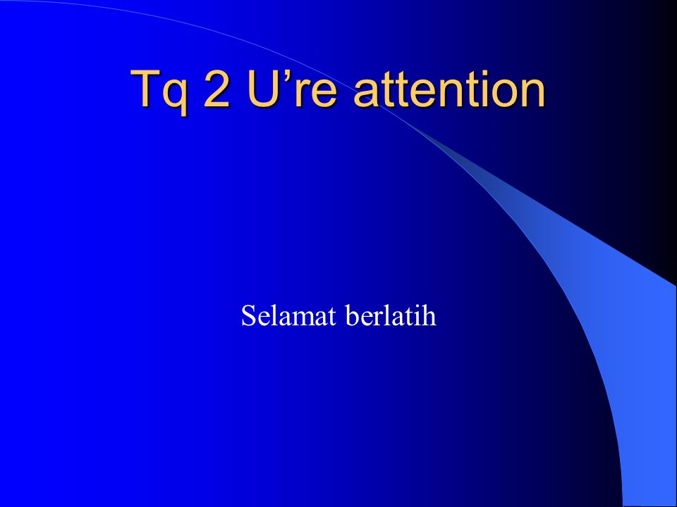 Tq 2 U're attention Selamat berlatih