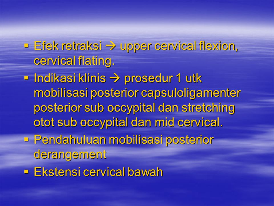Efek retraksi  upper cervical flexion, cervical flating.
