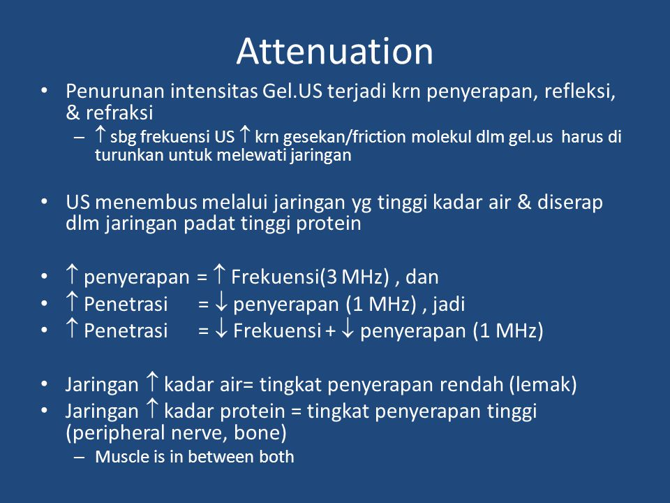 Attenuation Penurunan intensitas Gel.US terjadi krn penyerapan, refleksi, & refraksi.