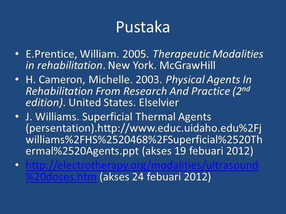 Pustaka E.Prentice, William. 2005. Therapeutic Modalities in rehabilitation. New York. McGrawHill.