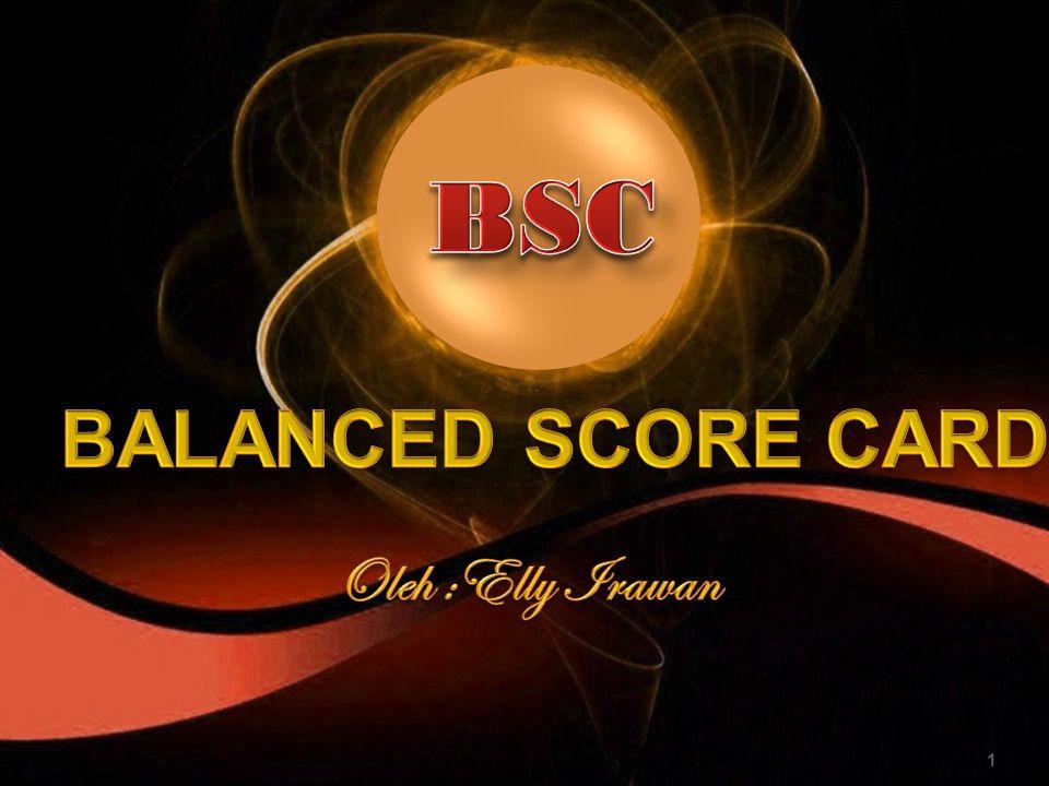 BSC BALANCED SCORE CARD Oleh :Elly Irawan
