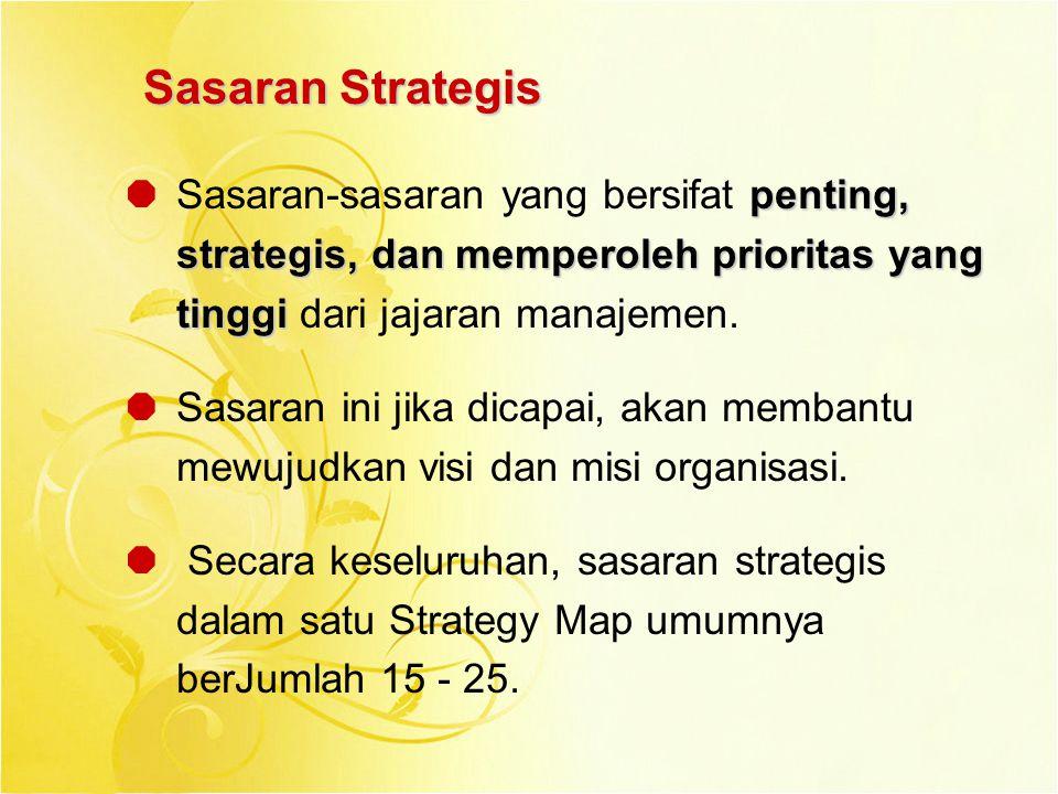 Sasaran Strategis Sasaran-sasaran yang bersifat penting, strategis, dan memperoleh prioritas yang tinggi dari jajaran manajemen.