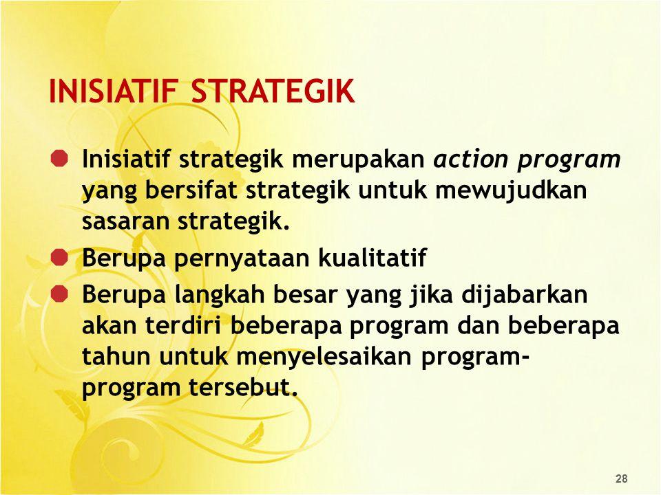 INISIATIF STRATEGIK Inisiatif strategik merupakan action program yang bersifat strategik untuk mewujudkan sasaran strategik.