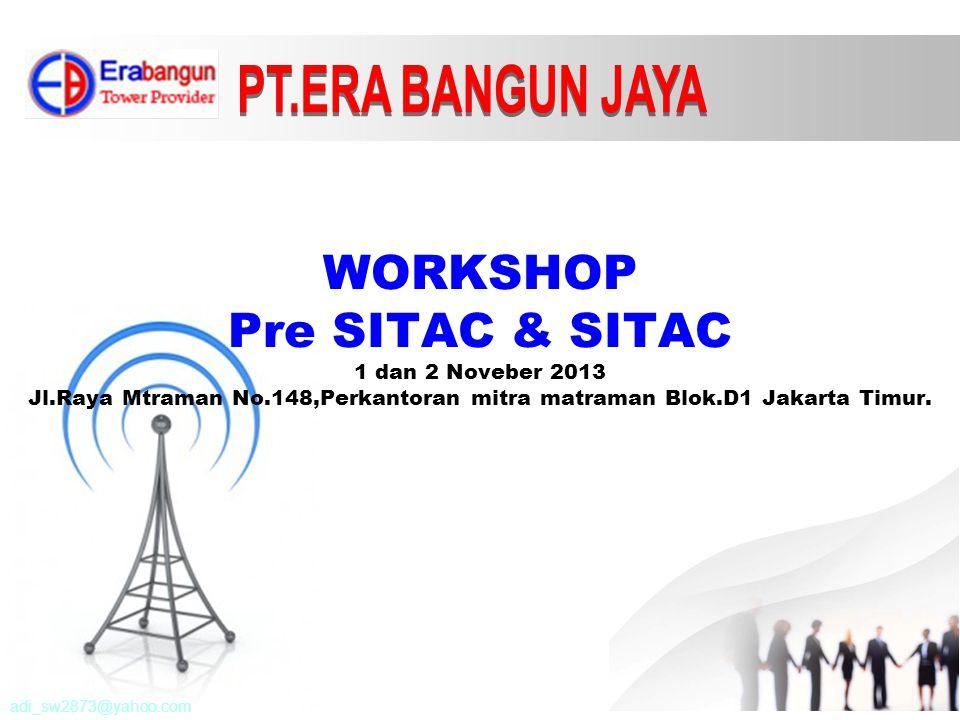 PT.ERA BANGUN JAYA WORKSHOP Pre SITAC & SITAC 1 dan 2 Noveber 2013 Jl.Raya Mtraman No.148,Perkantoran mitra matraman Blok.D1 Jakarta Timur.