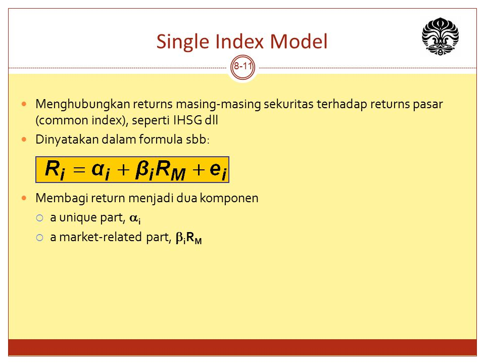 Single Index Model Menghubungkan returns masing-masing sekuritas terhadap returns pasar (common index), seperti IHSG dll.