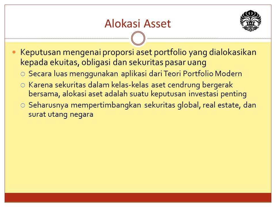 Alokasi Asset Keputusan mengenai proporsi aset portfolio yang dialokasikan kepada ekuitas, obligasi dan sekuritas pasar uang.
