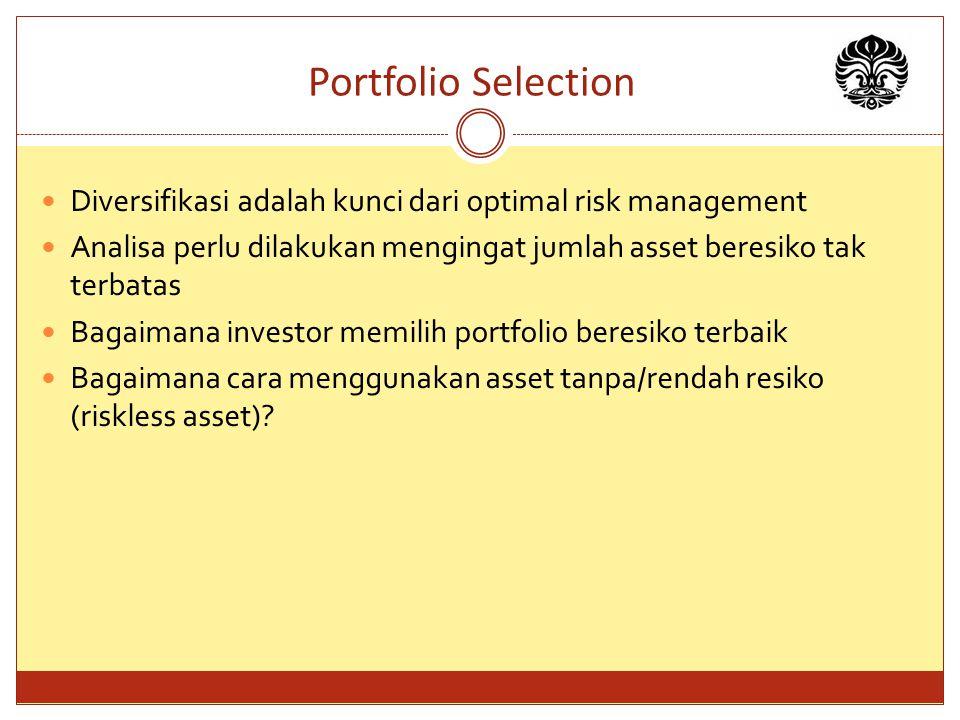 Portfolio Selection Diversifikasi adalah kunci dari optimal risk management. Analisa perlu dilakukan mengingat jumlah asset beresiko tak terbatas.