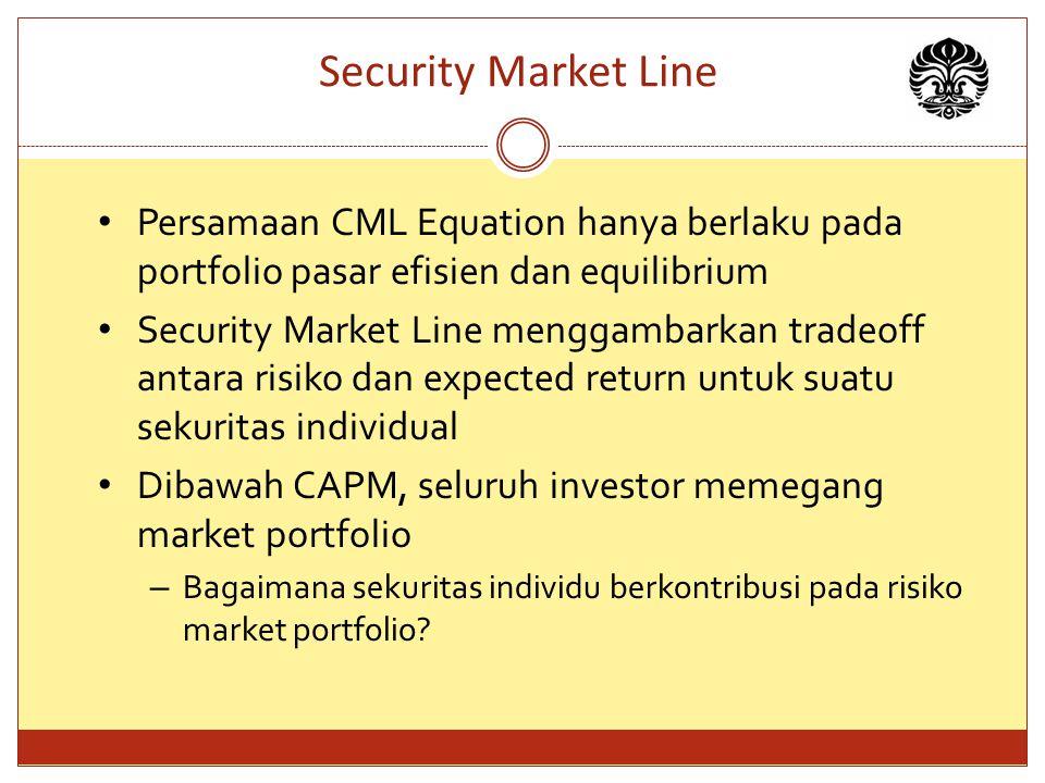 Security Market Line Persamaan CML Equation hanya berlaku pada portfolio pasar efisien dan equilibrium.