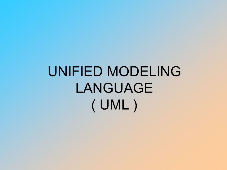 UNIFIED MODELING LANGUAGE ( UML )