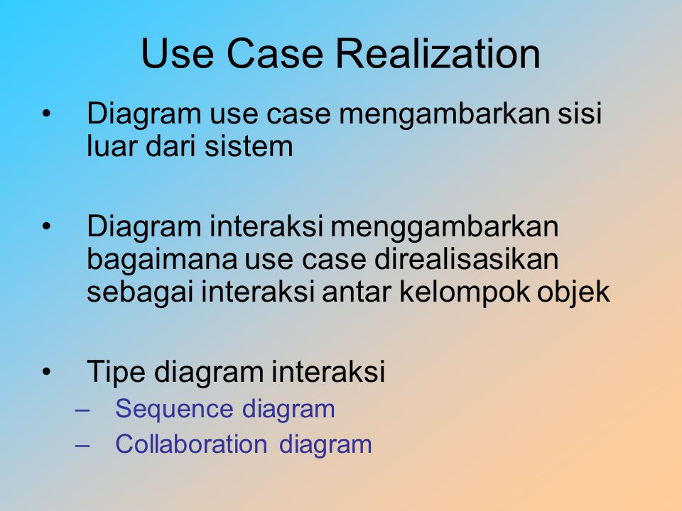 Use Case Realization Diagram use case mengambarkan sisi luar dari sistem.