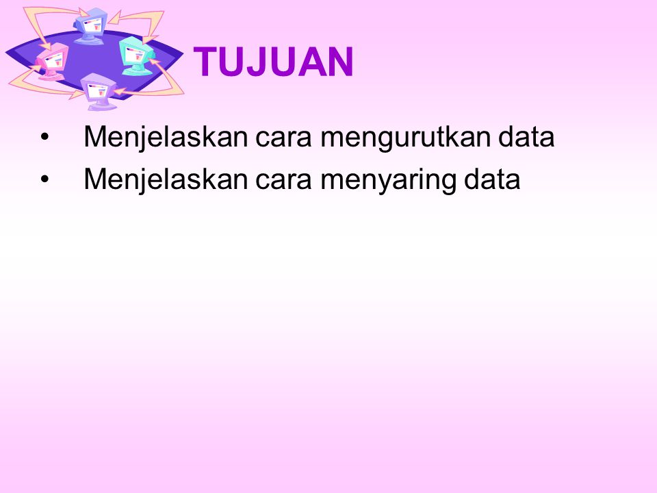 TUJUAN Menjelaskan cara mengurutkan data