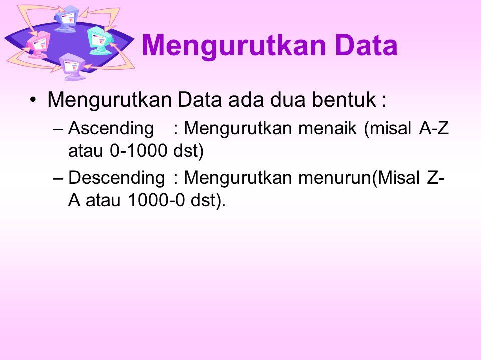 Mengurutkan Data Mengurutkan Data ada dua bentuk :