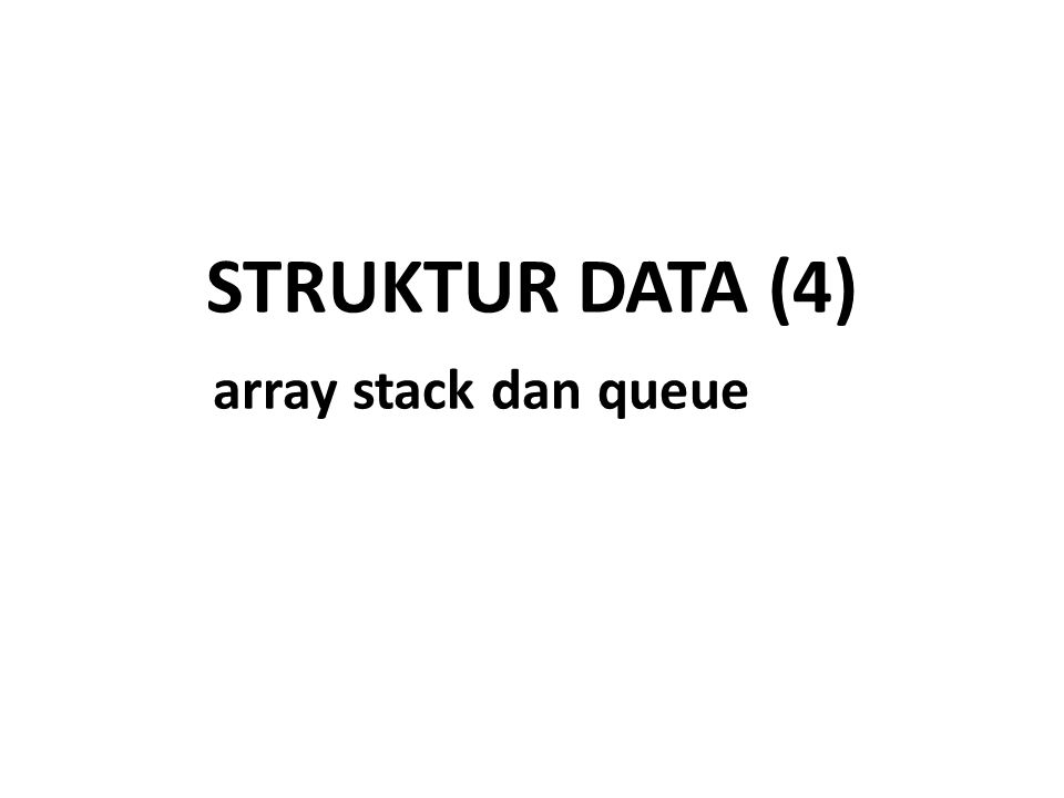 STRUKTUR DATA (4) array stack dan queue