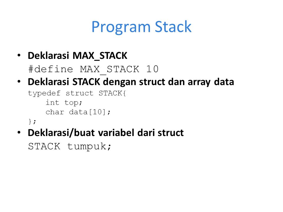 Program Stack Deklarasi MAX_STACK #define MAX_STACK 10