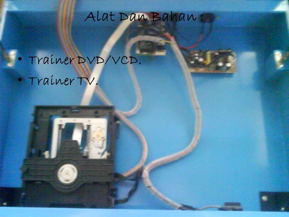 Alat Dan Bahan : Trainer DVD/VCD. Trainer TV.