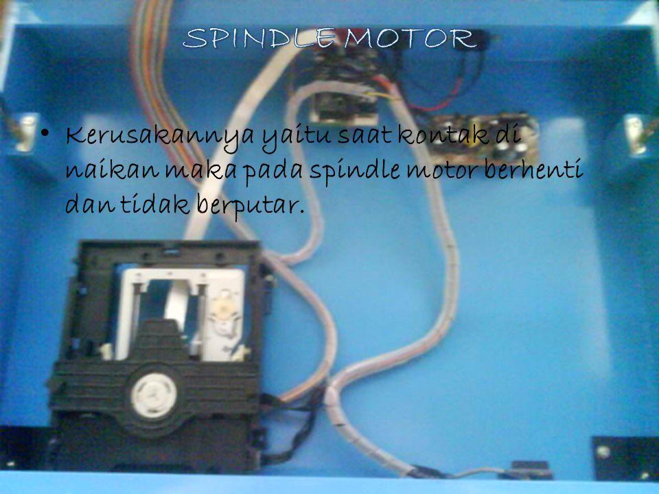 SPINDLE MOTOR Kerusakannya yaitu saat kontak di naikan maka pada spindle motor berhenti dan tidak berputar.
