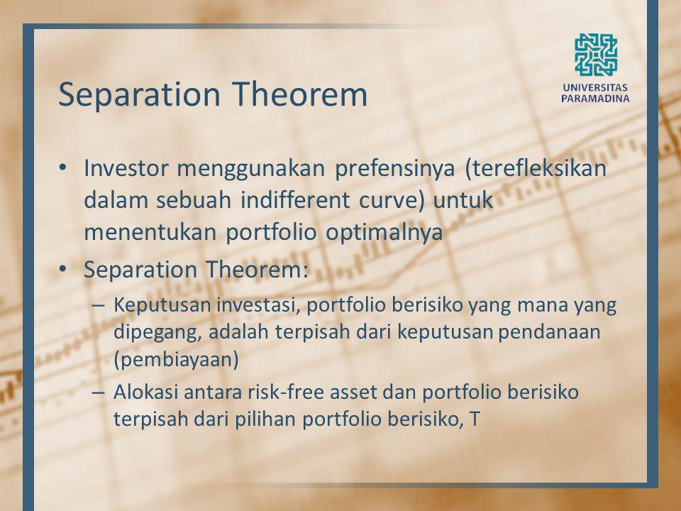 Separation Theorem Investor menggunakan prefensinya (terefleksikan dalam sebuah indifferent curve) untuk menentukan portfolio optimalnya.