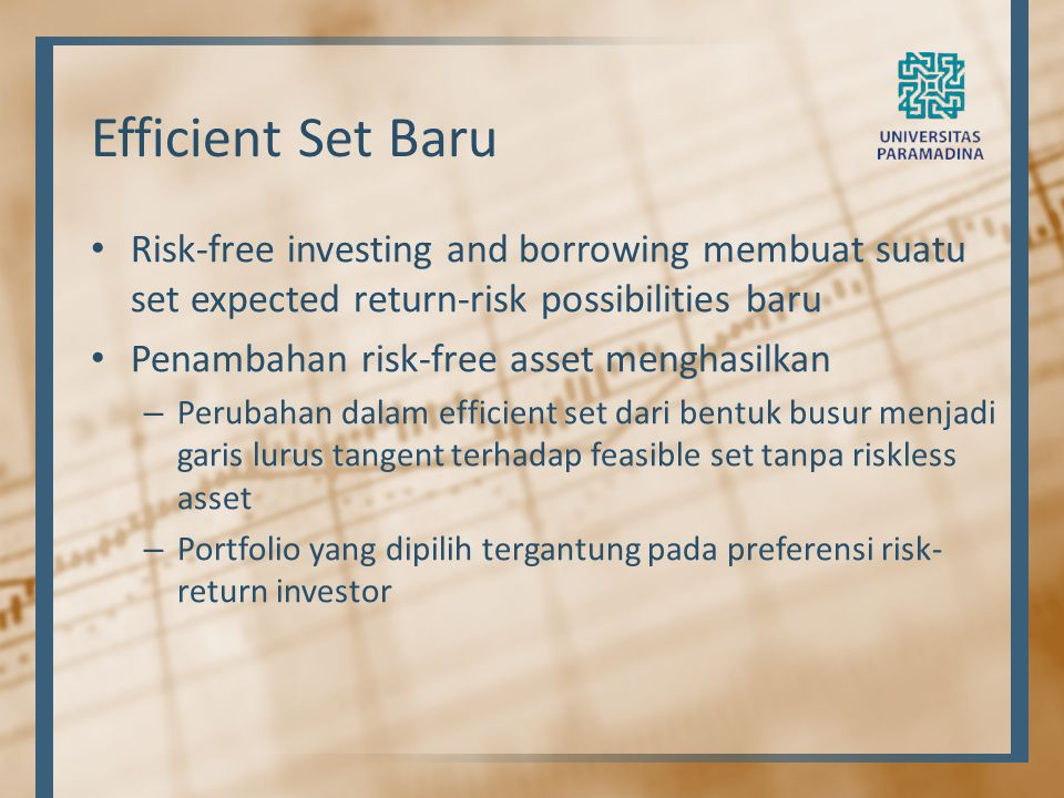 Efficient Set Baru Risk-free investing and borrowing membuat suatu set expected return-risk possibilities baru.