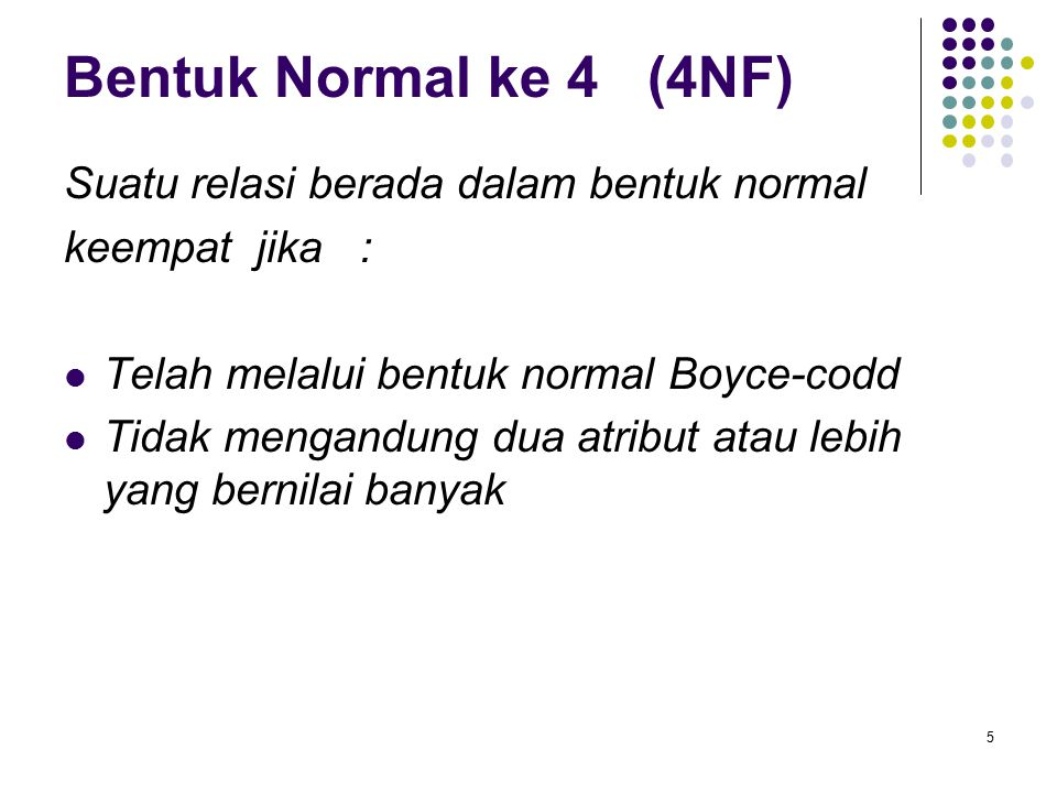 Bentuk Normal ke 4 (4NF) Suatu relasi berada dalam bentuk normal