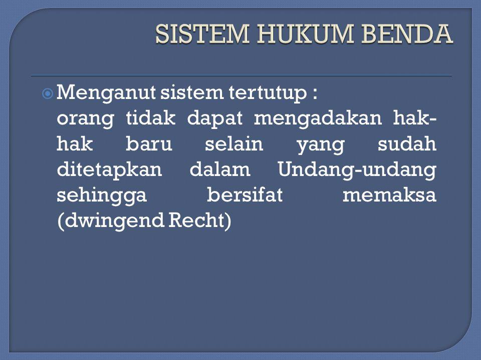 SISTEM HUKUM BENDA Menganut sistem tertutup :