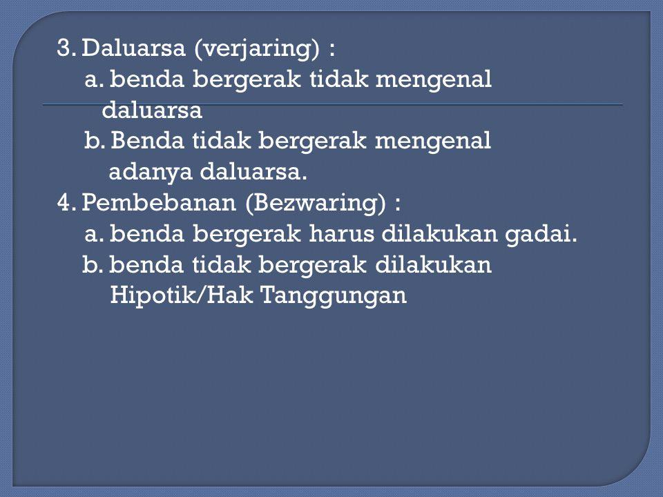 3. Daluarsa (verjaring) : a. benda bergerak tidak mengenal daluarsa b