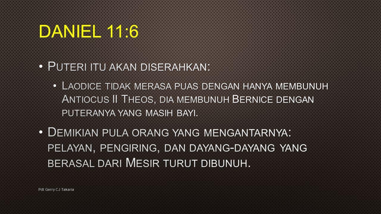 DANIEL 11:6 Puteri itu akan diserahkan: