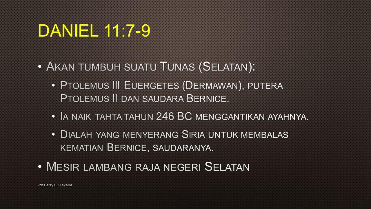 DANIEL 11:7-9 Akan tumbuh suatu Tunas (Selatan):