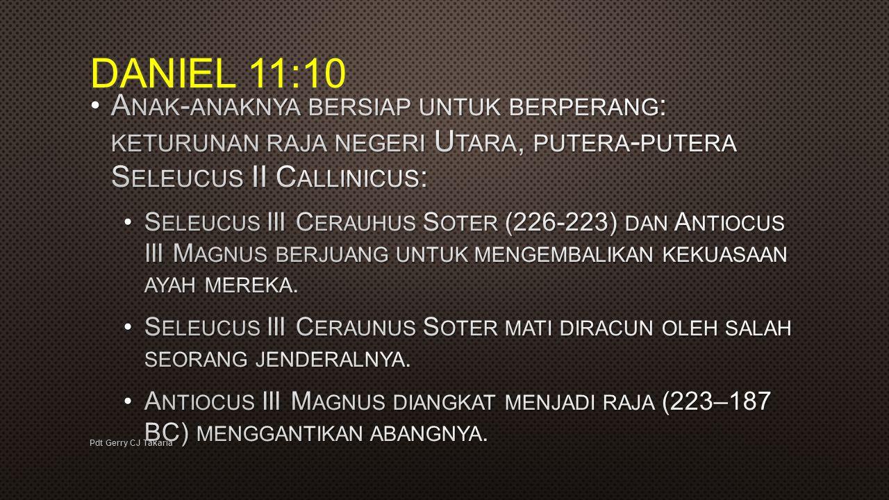 DANIEL 11:10 Anak-anaknya bersiap untuk berperang: keturunan raja negeri Utara, putera-putera Seleucus II Callinicus: