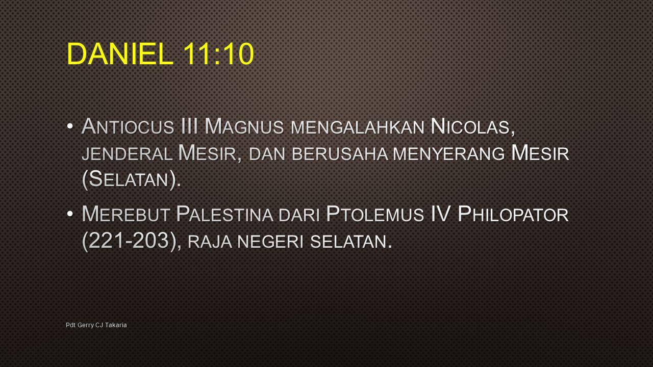 DANIEL 11:10 Antiocus III Magnus mengalahkan Nicolas, jenderal Mesir, dan berusaha menyerang Mesir (Selatan).