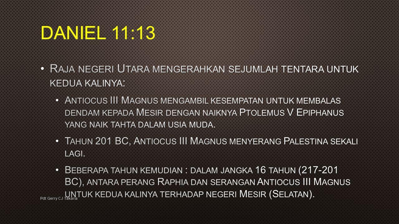 DANIEL 11:13 Raja negeri Utara mengerahkan sejumlah tentara untuk kedua kalinya:
