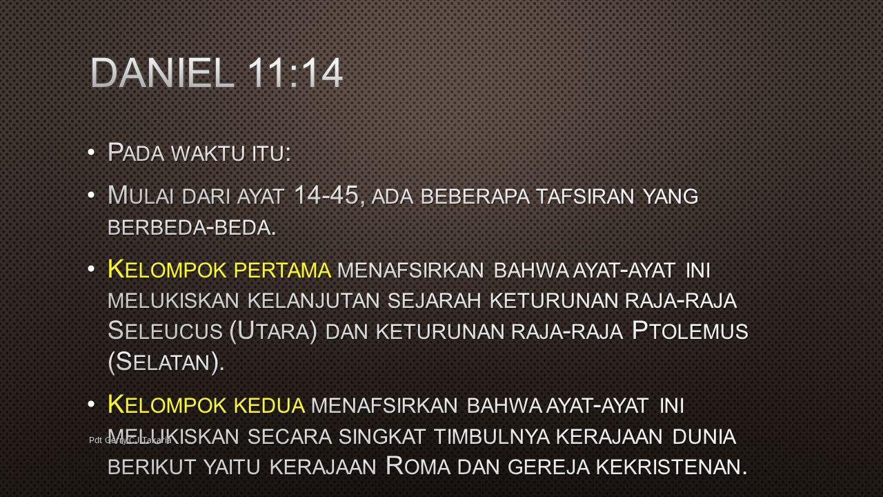 DANIEL 11:14 Pada waktu itu:
