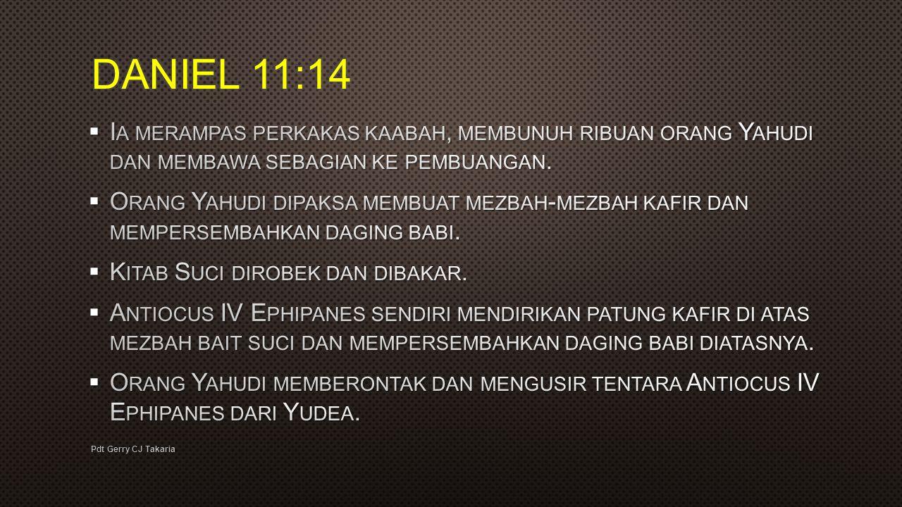DANIEL 11:14 Ia merampas perkakas kaabah, membunuh ribuan orang Yahudi dan membawa sebagian ke pembuangan.