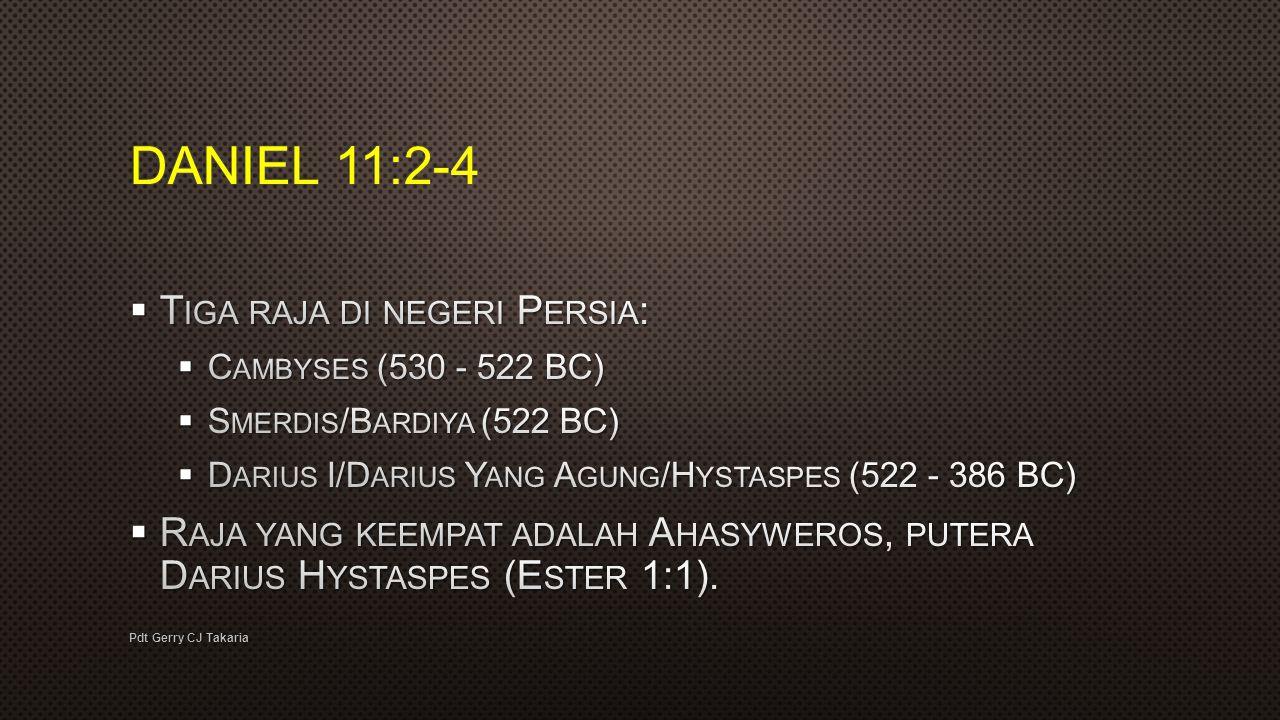 DANIEL 11:2-4 Tiga raja di negeri Persia: