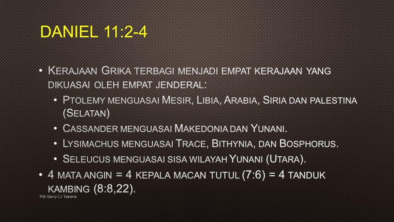 DANIEL 11:2-4 Kerajaan Grika terbagi menjadi empat kerajaan yang dikuasai oleh empat jenderal: