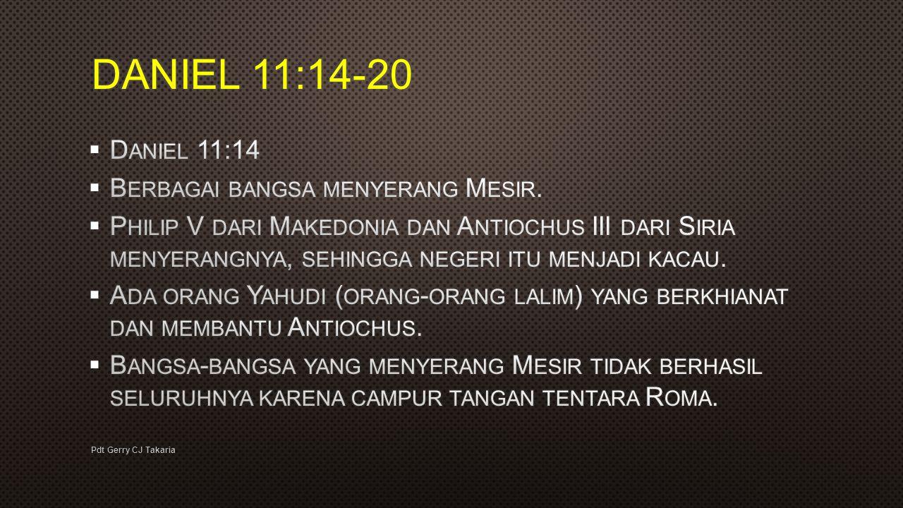 DANIEL 11:14-20 Daniel 11:14 Berbagai bangsa menyerang Mesir.