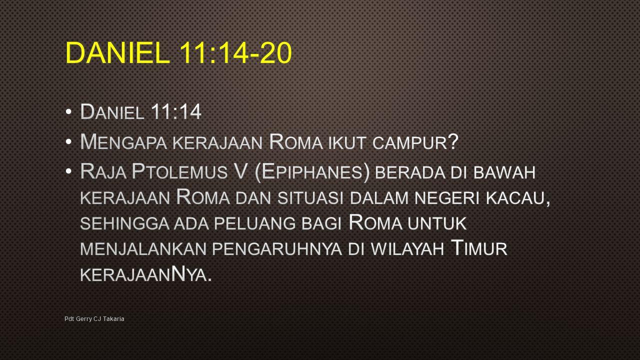 DANIEL 11:14-20 Daniel 11:14 Mengapa kerajaan Roma ikut campur