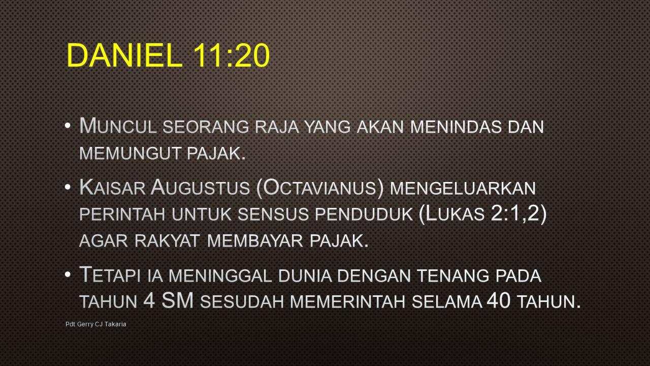 DANIEL 11:20 Muncul seorang raja yang akan menindas dan memungut pajak.