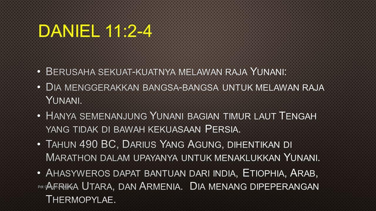 DANIEL 11:2-4 Berusaha sekuat-kuatnya melawan raja Yunani: