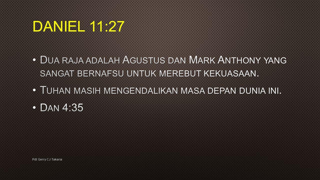 DANIEL 11:27 Dua raja adalah Agustus dan Mark Anthony yang sangat bernafsu untuk merebut kekuasaan.