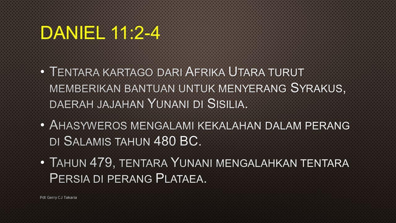 DANIEL 11:2-4 Tentara kartago dari Afrika Utara turut memberikan bantuan untuk menyerang Syrakus, daerah jajahan Yunani di Sisilia.