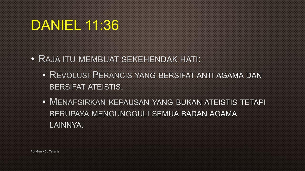DANIEL 11:36 Raja itu membuat sekehendak hati: