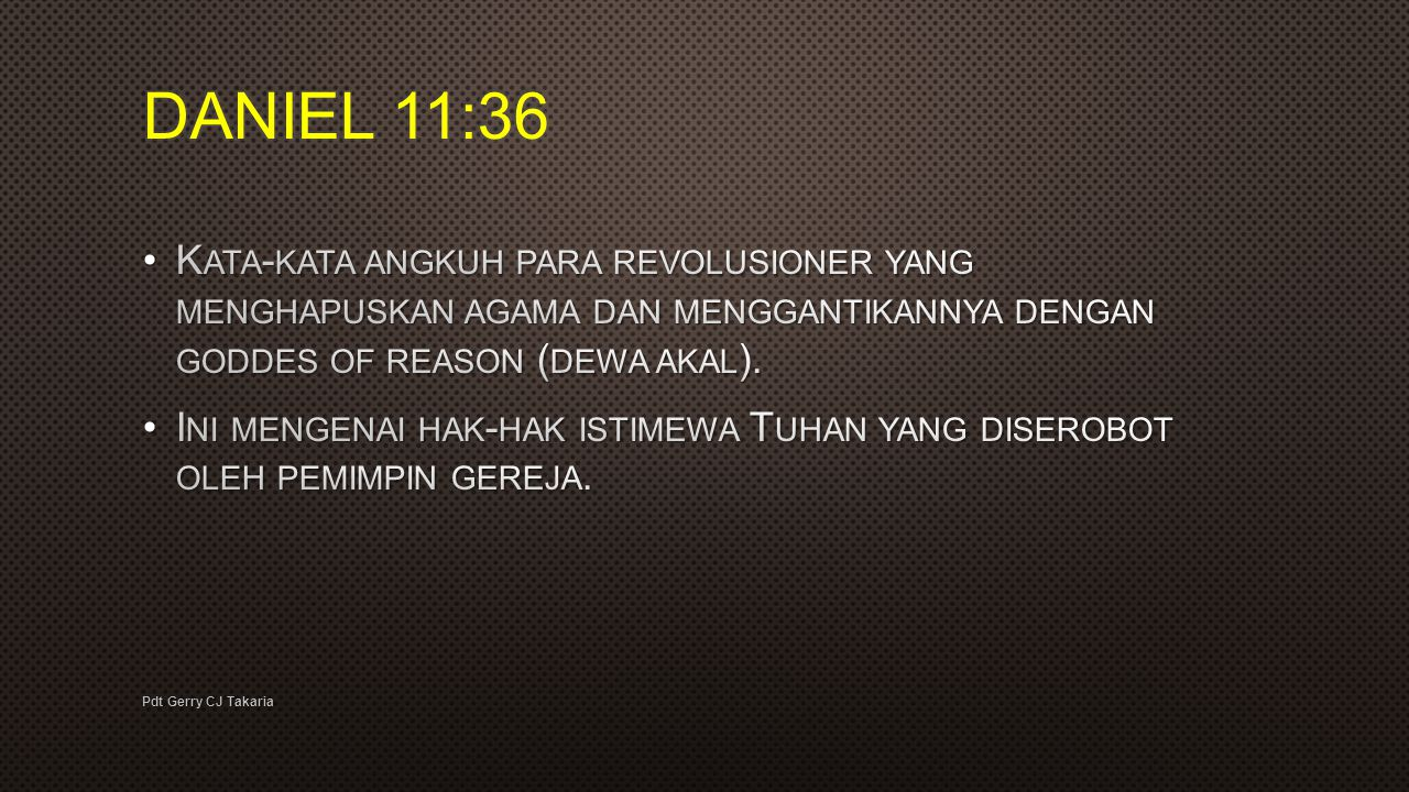 DANIEL 11:36 Kata-kata angkuh para revolusioner yang menghapuskan agama dan menggantikannya dengan goddes of reason (dewa akal).
