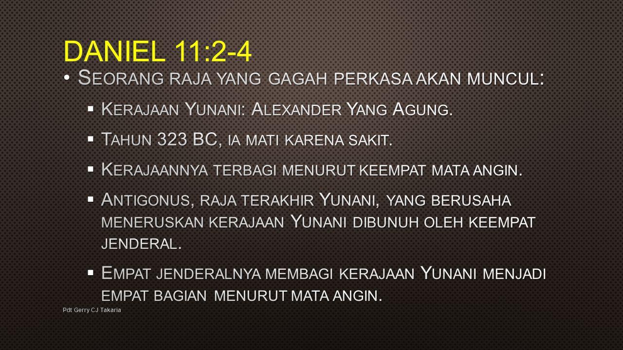 DANIEL 11:2-4 Seorang raja yang gagah perkasa akan muncul: