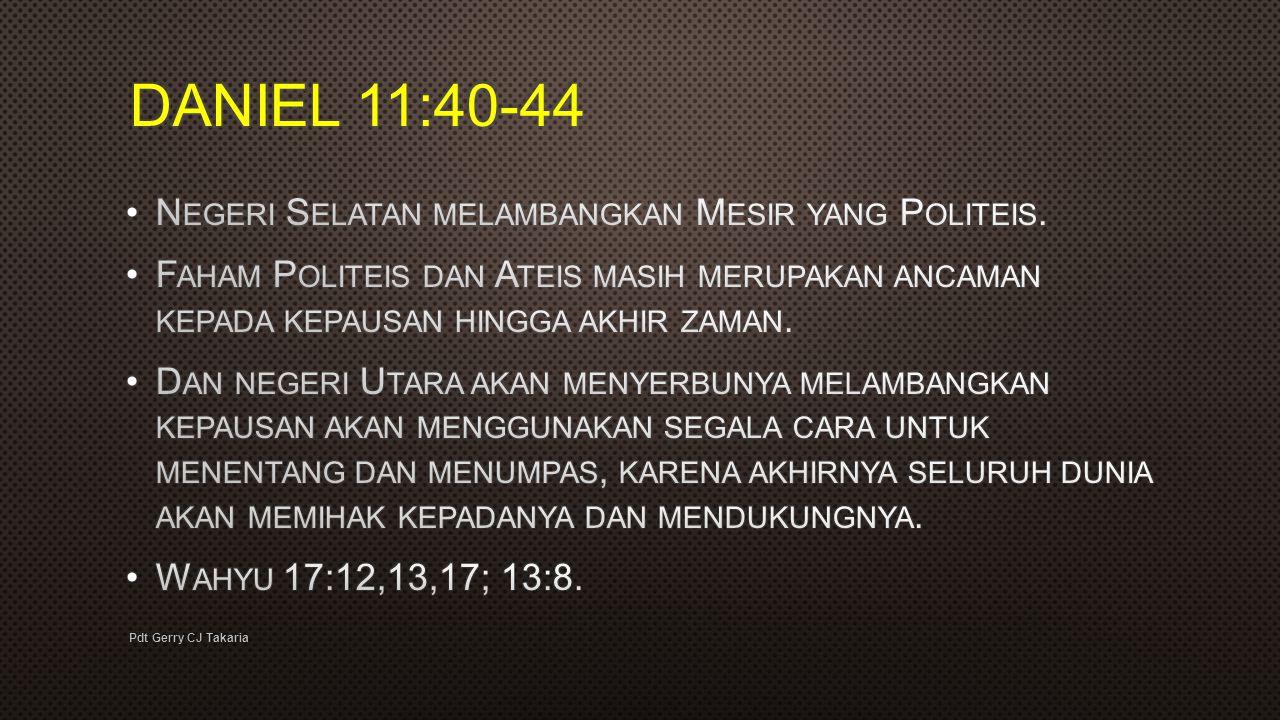 DANIEL 11:40-44 Negeri Selatan melambangkan Mesir yang Politeis.