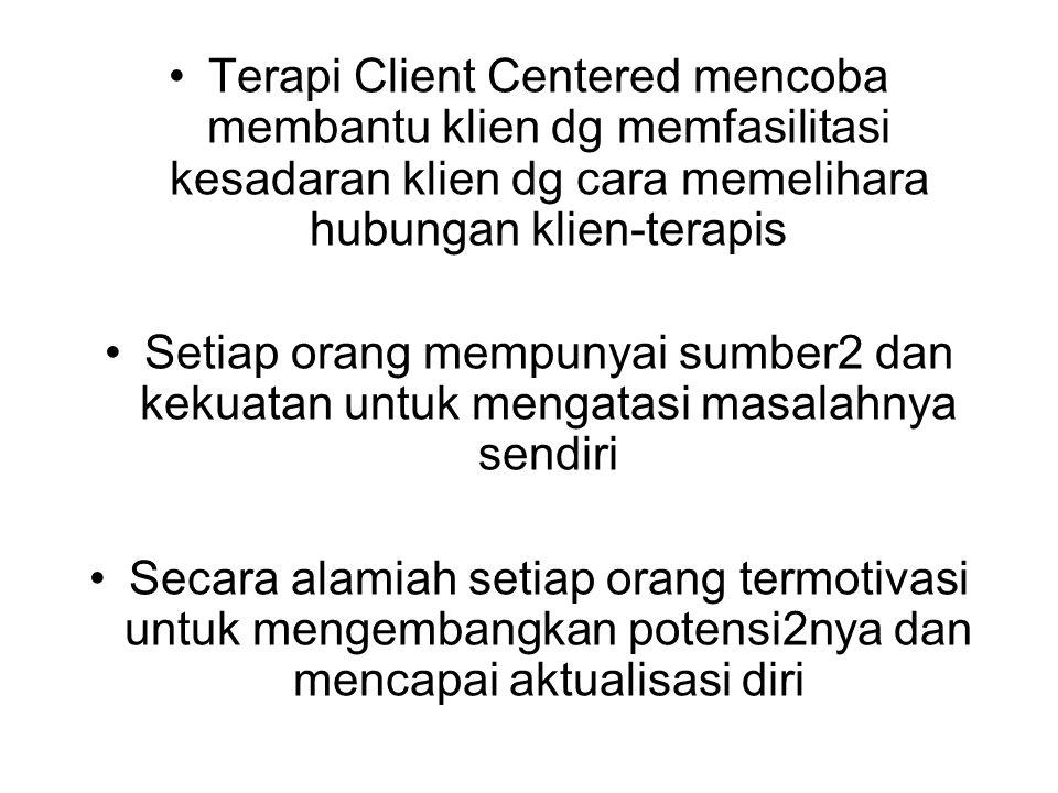 Terapi Client Centered mencoba membantu klien dg memfasilitasi kesadaran klien dg cara memelihara hubungan klien-terapis