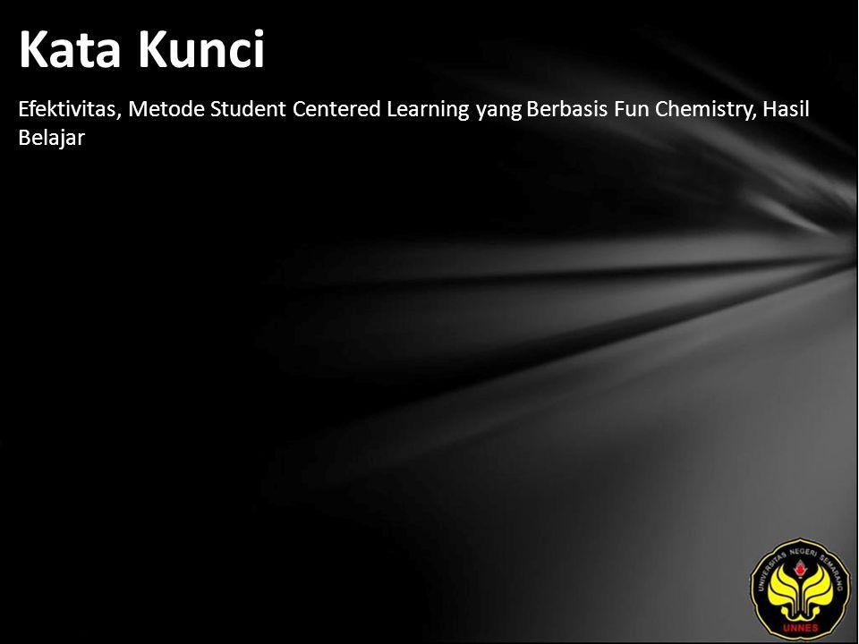 Kata Kunci Efektivitas, Metode Student Centered Learning yang Berbasis Fun Chemistry, Hasil Belajar