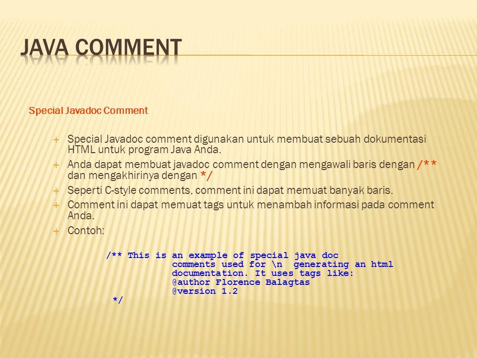 Java comment Special Javadoc Comment. Special Javadoc comment digunakan untuk membuat sebuah dokumentasi HTML untuk program Java Anda.